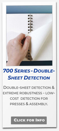 700 Series - Double-Sheet Detection Double-sheet detection & extreme robustness - low-cost  detection for presses & assembly. Click for Info