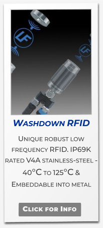 Washdown RFID  Unique robust low frequency RFID. IP69K rated V4A stainless-steel -40°C to 125°C & Embeddable into metal   Click for Info