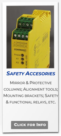 Safety Accesories  Mirror & Protective columns; Alignment tools;  Mounting brackets; Safety & functional relays, etc.  Click for Info