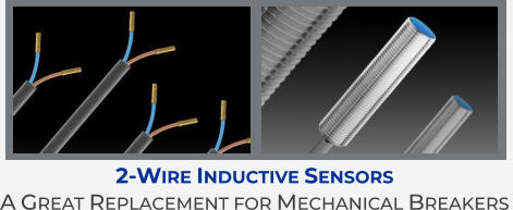 2-Wire Inductive Sensors A Great Replacement for Mechanical Breakers