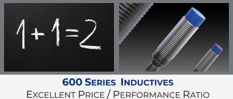 600 Series  Inductives Excellent Price / Performance Ratio