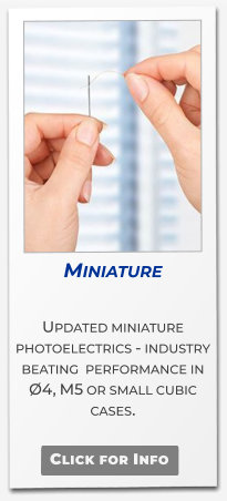 Miniature  Updated miniature photoelectrics - industry beating  performance in Ø4, M5 or small cubic cases.   Click for Info