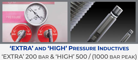 'Extra' and 'High' Pressure Inductives 'EXTRA' 200 bar & 'High' 500 / (1000 bar peak)