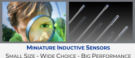 Miniature Inductive Sensors Small Size - Wide Choice - Big Performance