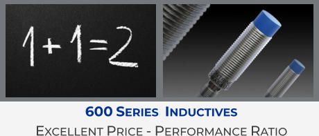 600 Series  Inductives Excellent Price - Performance Ratio