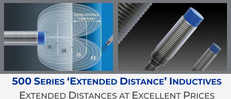 500 Series 'Extended Distance' Inductives Extended Distances at Excellent Prices