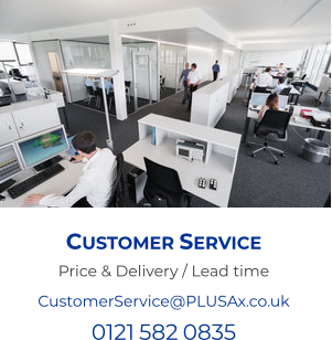 Customer Service Price & Delivery / Lead time CustomerService@PLUSAx.co.uk 0121 582 0835