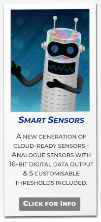 Smart Sensors A new generation of cloud-ready sensors -  Analogue sensors with 16-bit digital data output & 5 customisable thresholds included.   Click for Info
