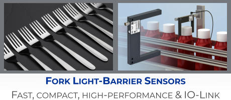 Fork Light-Barrier Sensors Fast, compact, high-performance & IO-Link