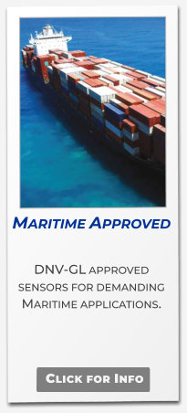 Maritime Approved  DNV-GL approved sensors for demanding Maritime applications.   Click for Info